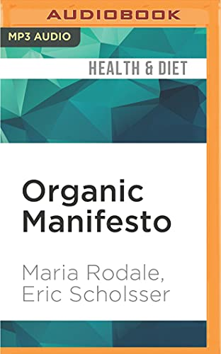 Organic Manifesto: How Organic Food Can Heal Our Planet, Feed the World, and Keep Us Safe - Maria Rodale, Eric ScholsserColeen Marlo