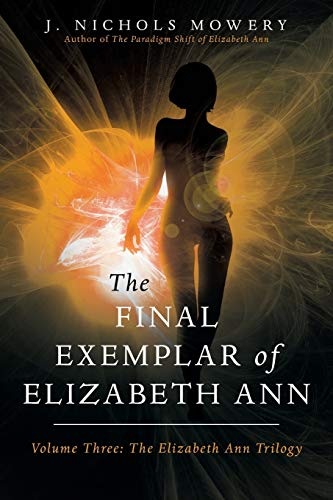 The Final Exemplar of Elizabeth Ann (Elizabeth Ann Trilogy), Mowery, J. Nichols