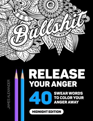 Release Your Anger: Midnight Edition: An Adult Coloring Book with 40 Swear Words to Color and Relax - James Alexander