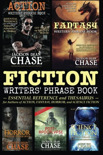 Fiction Writers' Phrase Book: Essential Reference and Thesaurus for Authors of Action, Fantasy, Horror, and Science Fiction (Writers' Phrase Books) (Volume 5) - Jackson Dean Chase