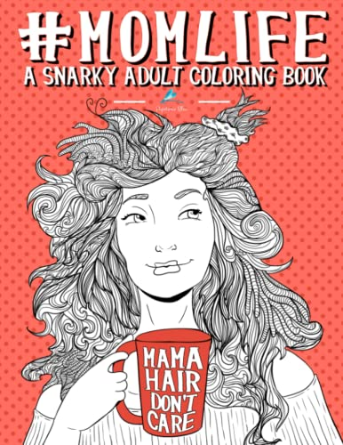 Mom Life: A Snarky Adult Coloring Book: New Mom Gifts & New Mom Gift Basket & New Mommy & New Mom and Dad Gifts & Mom To Be Gifts & Unique Gifts for ... Gifts for Women & Humorous Gifts for Women) - Papeterie Bleu Adult Coloring Books