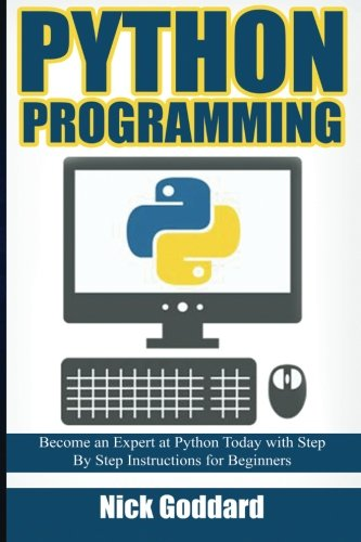 Python Programming: Become an Expert at Python Today with Step by Step Instructions for Beginners - Nick Goddard