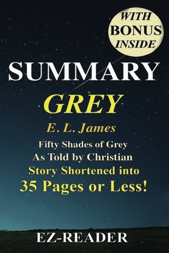 Grey:: Fifty Shades of Grey as Told by Christian -- Novel by E. L. James -- Story Shortened into 40 Pages or Less! (Grey: Fifty Shades of Grey as Told by ... Paperback, Hardcover, Audiobook, Audible) - EZ- Reader