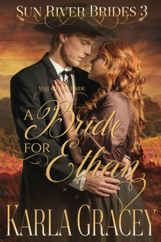 Mail Order Bride - A Bride for Ethan: Sweet Clean Historical Christian Western Mail Order Bride Mystery Romance (Sun River Brides) (Volume 3) - Karla Gracey