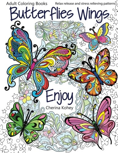 Adult Coloring Books: Butterflies Wings : Relax release and stress relieving patterns (Volume 15) - Cherina Kohey