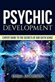 Psychic Development: Expert Guide to the Secrets of our Sixth Sense – Mastery of the Third Eye, Intuition & Clairvoyance (Telepathy, Auras, ESP, Mind Reading)