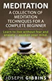 Meditation: A Collection of Meditation Techniques for a Complete Beginner: Learn to Live Without Fear and Anxiety ? Awaken your Mind (Meditation, ... Transcendental Meditation, Mindfulness, Zen)
