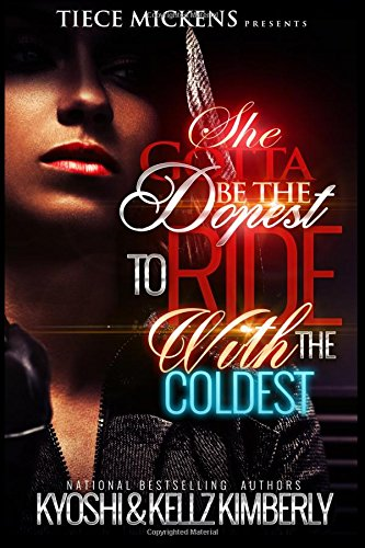 She Gotta Be The Dopest To Ride With The Coldest (Volume 1) - Kellz Kimberly, Kyoshi