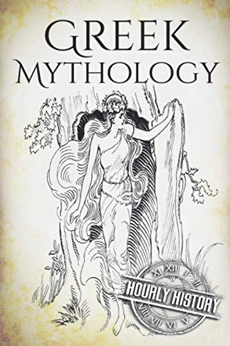 Greek Mythology: A Concise Guide to Ancient Gods, Heroes, Beliefs and Myths of Greek Mythology (Greek Mythology - Norse Mythology - Egyptian Mythology) (Volume 1) - Hourly History