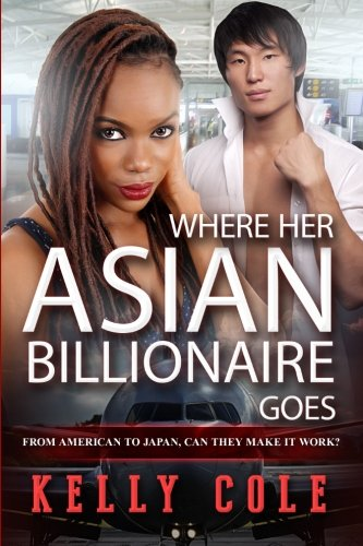 Where Her Asian Billionaire Goes: A BWAM Pregnancy And Marriage Romance - Kelly Cole