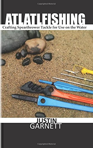 Atlatlfishing: Crafting Spearthrower Tackle for Use on the Water - Justin Garnett