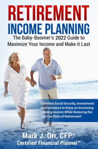 Retirement Income Planning: The Baby-Boomers 2016 Guide to Maximize Your Income and Make it Last - Mark J. Orr CFP