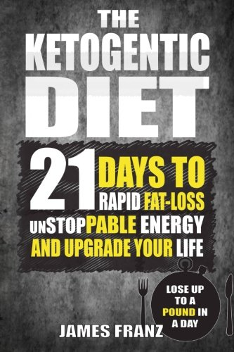 Ketogenic Diet: 21 Days To Rapid Fat Loss, Unstoppable Energy And Upgrade Your L - James Franz