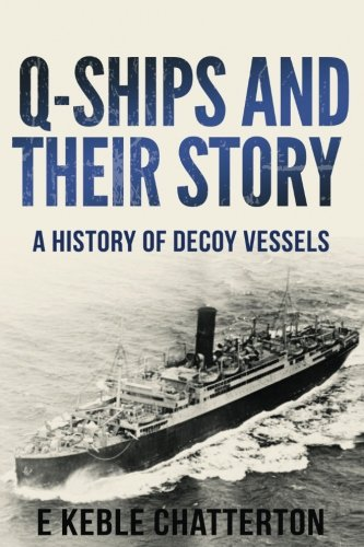 Q-Ships and Their Story - E. Keble-Chatterton