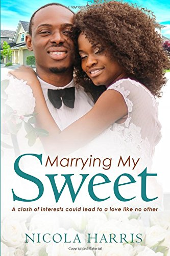 Marrying My Sweet: A Billionaire African American Marriage Of Convenience Romance - Nicola Harris