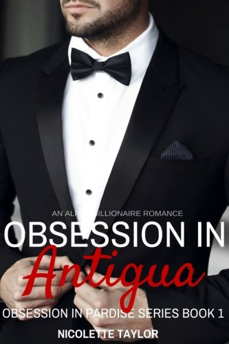 Obsession In Antigua: (Obsession In Paradise, Book One) ((An Alpha Billionaire Romance)) - Nicolette Taylor