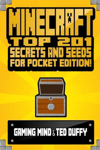 Minecraft: Top 201 Minecraft Secrets and Minecraft Seeds for Pocket Edition! (Minecraft Seeds Handbook - Minecraft Secrets for Pocket Edition - Minecraft PE Seeds - Minecraft Diary) - Gaming Mind, Ted Duffy