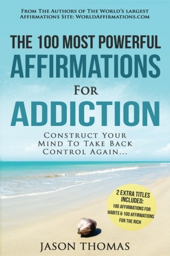 Affirmations | The 100 Most Powerful Affirmations for Addiction | 2 Amazing Affirmative Bonus Books Included for Habits & Rich: Construct Your Mind To Take Back Control Again (Volume 39) - Jason Thomas