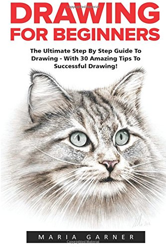 PDF Drawing For Beginners The Ultimate Step By Step Guide To Drawing With 30 Amazing Tips To Successful Drawing