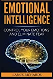 Emotional Intelligence: Control Your Emotions and Eliminate Fear (Build Self Confidence, Boost Your Social Likability, Improve Interpersonal Connections, IQ, EQ)
