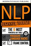 NLP: Beginner Toolkit: 3 Manuscripts - The 10 Most Powerful NLP Tools, Persuasive Language Hacks, Frame Control