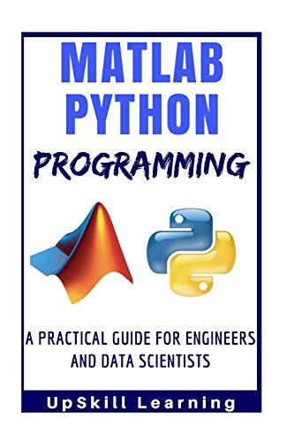 Matlab And Python Programming: A Practical Guide For Engineers And Data Scientists (Matlab And Python Programming for Beginners) - UpSkill Learning