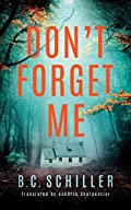Don't Forget Me by B. C. Schiller