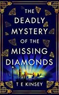 The Deadly Mystery of the Missing Diamonds by T. E. Kinsey