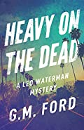 Heavy on the Dead by G. M. Ford