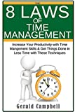 Time Management: The 8 Laws of Time Management: Increase Your Productivity with Time Management Skills & Get Things Done in Less Time with These Techniques