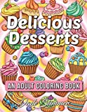 Delicious Desserts: An Adult Coloring Book with Whimsical Cake Designs, Lovely Pastry Patterns, and Beautiful Bakery Scenes for Relaxation and Stress Relief