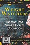 Weight Watchers Instant Pot Smart Points Cookbook: Top 50 Weight Watchers Recipes for the Instant Pot - Includes Smart Points and Nutrition Facts for Every Recipe