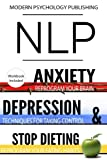 NLP: Anxiety, Depression & Dieting: 3 Manuscripts - NLP: Anxiety, NLP: Depression, NLP: Stop Dieting