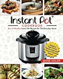 Instant Pot Cookbook: Easy & Healthy Instant Pot Recipes For The Everyday Home - Delicious Triple-Tested, Family-Approved Pressure Cooker Recipes (Electric Pressure Cooker Cookbook) (Volume 1)