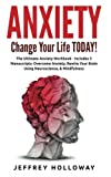 Anxiety: Change your life TODAY! The Ultimate Anxiety Workbook (Includes: Overcome Anxiety, Rewire Your Brain Using Neuroscience and Mindfulness)