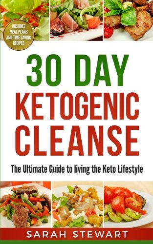 30 Day Ketogenic Cleanse: The Ultimate Guide to Living the Keto Lifestyle (Ketogenic Diet) - sarah stewart