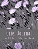 Grief Journal and Adult Coloring Book: For Grief + Bereavement