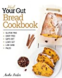 Heal Your Gut, Bread Cookbook: Gluten Free, Dairy Free, GAPS Diet, Leaky Gut, Low Carb, Paleo