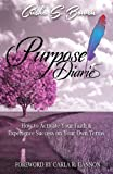 Purpose Diaries: How to Activate Your Faith & Experience Success on Your Own Terms
