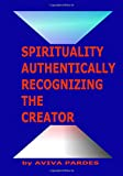 Spirituality Authentically Recognizing The Creator