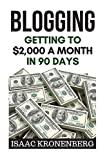 Blogging: Getting To $2,000 A Month In 90 Days (Blogging For Profit) (Volume 2)