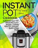 Instant Pot Cookbook: Superfast Electric Pressure Cooker Recipes - Cooking Healthy, Delicious, Quick and Easy Meals. (Plus Photos, Nutrition Facts)