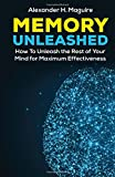 Memory Unleashed: How to Unleash the Rest of Your Mind for Maximum Effectiveness