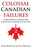 Colossal Canadian Failures A Short History of Things That Seemed Like a Good Idea at the Time