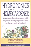 Hydroponics For The Home Gardener: An Easy-to-follow, Step-by-step Guide For Growing Healthy Vegetables, Herbs And House Plants Without Soil. by Howard M. Resh (Foreword), Stewart Kenyon