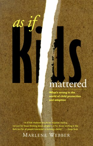 As If Kids Mattered: What&#8217;s Wrong in the World of Child Protection and Adoption, by Webber, Marlene