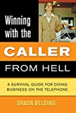 Winning with the Caller from Hell: A Survival Guide for Doing Business on the Telephone (Winning with the . . . from Hell series)