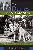 The Danes of Send Manor: The Life, Loves and Mystery of Gordon Stewart  by Robert Heal