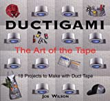 Ductigami :  the Art of the Tape
