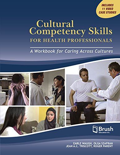 Cultural competency skills for health professionals : a workbook for caring across cultures / Earle Waugh, Olga Szafran, Jean A. C. Triscott, Roger Parent ; with Susan Chaudoir, Sarah Hanafi.